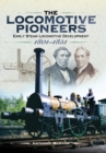 The Locomotive Pioneers : Early Steam Locomotive Development 1801-1851 - eBook