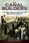 The Canal Builders : The Men Who Constructed Britain's Canals - eBook