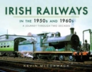Irish Railways in the 1950s and 1960s : A Journey Through Two Decades - Book