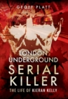 London Underground Serial Killer: The Life of Kieran Kelly - Book