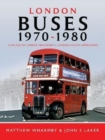 London Buses 1970 - 1980 : A Decade of London Transport and London Country Operations - Book
