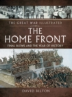 The Great War Illustrated - The Home Front : Final Blows and the Year of Victory - eBook