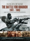 The Battle for Kharkov 1941 - 1943 : Rare Photographs from Wartime Archives - eBook