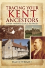 Tracing Your Kent Ancestors : A Guide for Family and Local Historians - eBook