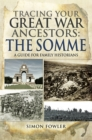 Tracing your Great War Ancestors: The Somme : A Guide for Family Historians - eBook