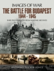 The Battle for Budapest 1944 - 1945 : Rare Photographs from Wartime Archives - eBook