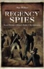 Regency Spies : Secret Histories of Britain's Rebels & Revolutionaries - eBook