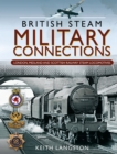 Military Connections : GWR, SR, BR & WD Steam Locomotives - eBook