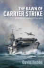 The Dawn of Carrier Strike : The World of Lieutenant W P Lucy DSO RN - Book
