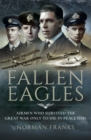 Fallen Eagles : Airmen Who Survived The Great War Only to Die in Peacetime - eBook