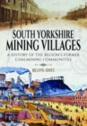 South Yorkshire Mining Villages : A History of the Region's Former Coal Mining Communities - Book