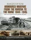 Armoured Warfare from the Riviera to the Rhine 1944 - 1945 : Rare Photographs from Wartime Archives - eBook
