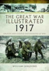 The Great War Illustrated 1917 : Archive and Colour Photographs of WWI - Book
