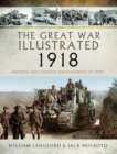 The Great War Illustrated 1918 : Archive and Colour Photographs of WWI - eBook
