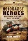 Holocaust Heroes : Resistance to Hitler's Final Solution - eBook