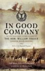 In Good Company : The First World War Letters and Diaries of The Hon. William Fraser - Gordon Highlanders - eBook