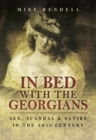 In Bed with the Georgians : Sex, Scandal and Satire in the 18th Century - eBook