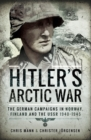 Hitler's Arctic War : The German Campaigns in Norway, Finland and the USSR 1940-1945 - eBook