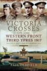 Victoria Crosses on the Western Front - 1917 to Third Ypres : 27 January-27 July 1917 - eBook