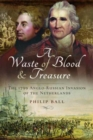 A Waste of Blood and Treasure : The 1799 Anglo-Russian Invasion of the Netherlands - Book