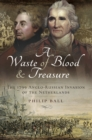A Waste of Blood and Treasure : The 1799 Anglo-Russian Invasion of the Netherlands - eBook