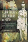 Clan Fabius, Defenders of Rome : A History of the Republic's Most Illustrious Family - Book