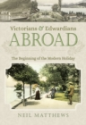 Victorians and Edwardians Abroad : The Beginning of the Modern Holiday - eBook