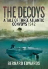 The Decoys : A Tale of Three Atlantic Convoys, 1942 - Book