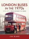 London Buses in the 1970s : 1970-1974: From Division to Crisis - eBook