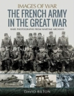 French Army in the Great War : Rare Photographs from Wartime Archives - Book