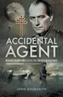 Accidental Agent : Behind Enemy Lines with the French Resistance - eBook