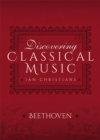 Discovering Classical Music: Beethoven : His Life, The Person, His Music - eBook