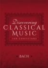 Discovering Classical Music: Bach : His Life, The Person, His Music - eBook
