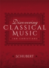 Discovering Classical Music: Schubert : His Life, The Person, His Music - eBook