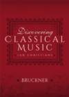 Discovering Classical Music: Bruckner : His Life, The Person, His Music - eBook