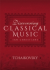 Discovering Classical Music: Tchaikovsky : His Life, The Person, His Music - eBook