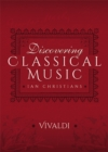 Discovering Classical Music: Vivaldi : His Life, The Person, His Music - eBook