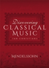 Discovering Classical Music: Mendelssohn - eBook