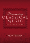 Discovering Classical Music: Monteverdi : His Life, The Person, His Music - eBook