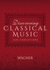 Discovering Classical Music: Wagner - eBook