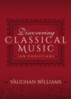 Discovering Classical Music: Vaughan Williams : His Life, The Person, His Music - eBook