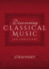 Discovering Classical Music: Stravinsky : His Life, The Person, His Music - eBook