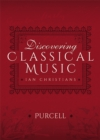 Discovering Classical Music: Purcell : His Life, The Person, His Music - eBook