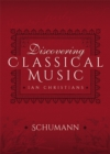 Discovering Classical Music: Schumann : His Life, The Person, His Music - eBook