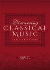 Discovering Classical Music: Ravel : His Life, The Person, His Music - eBook