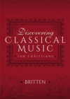 Discovering Classical Music: Britten : His Life, The Person, His Music - eBook