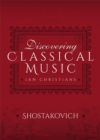 Discovering Classical Music: Shostakovich : His Life, The Person, His Music - eBook