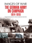 The German Army on Campaign 1914 - 1918 : Rare Photographs from Wartime Archives - eBook