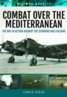 Combat Over the Mediterranean : The RAF in Action Against the Germans and Italians Through Rare Archive Photographs - Book