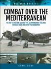 Combat Over the Mediterranean : The RAF In Action Against the Germans and ItaliansThrough Rare Archive Photographs - eBook
